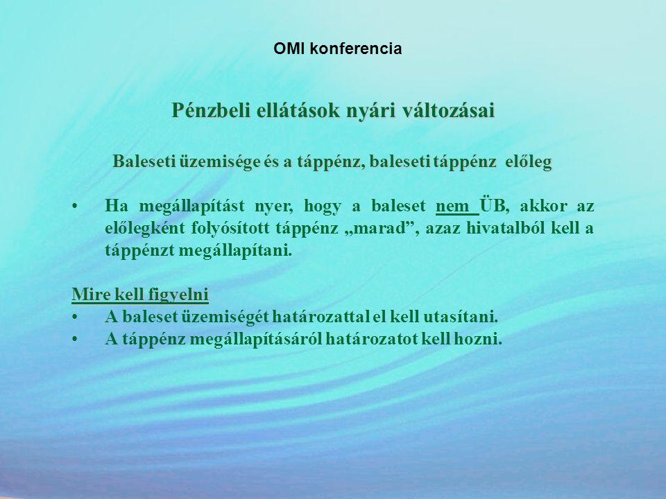 OMI konferencia Pénzbeli ellátások nyári változásai Baleseti üzemisége és a táppénz, baleseti táppénz előleg •Ha megállapítást nyer, hogy a baleset ne