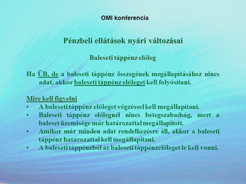 OMI konferencia Pénzbeli ellátások nyári változásai Baleseti táppénz előleg Ha ÜB, de a baleseti táppénz összegének megállapításához nincs adat, akkor