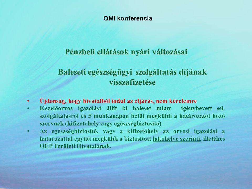 OMI konferencia Pénzbeli ellátások nyári változásai Baleseti egészségügyi szolgáltatás díjának visszafizetése •Újdonság, hogy hivatalból indul az eljá