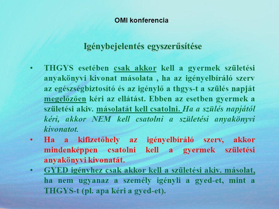 OMI konferencia Igénybejelentés egyszerűsítése •THGYS esetében csak akkor kell a gyermek születési anyakönyvi kivonat másolata, ha az igényelbíráló sz