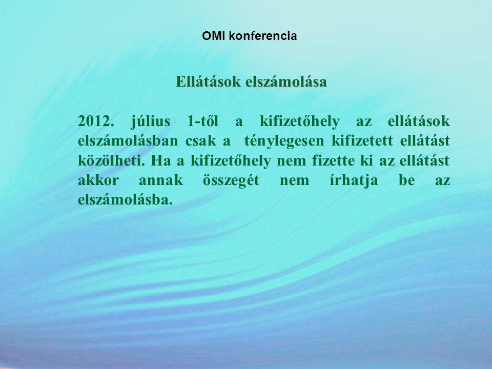 OMI konferencia Ellátások elszámolása 2012. július 1-től a kifizetőhely az ellátások elszámolásban csak a ténylegesen kifizetett ellátást közölheti. H