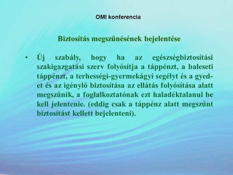 OMI konferencia Biztosítás megszűnésének bejelentése •Új szabály, hogy ha az egészségbiztosítási szakigazgatási szerv folyósítja a táppénzt, a baleset