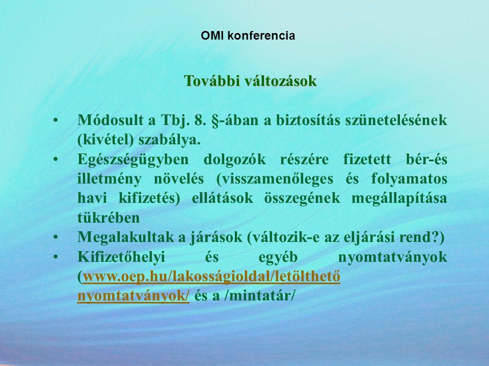 OMI konferencia További változások •Módosult a Tbj. 8. §-ában a biztosítás szünetelésének (kivétel) szabálya. •Egészségügyben dolgozók részére fizetet