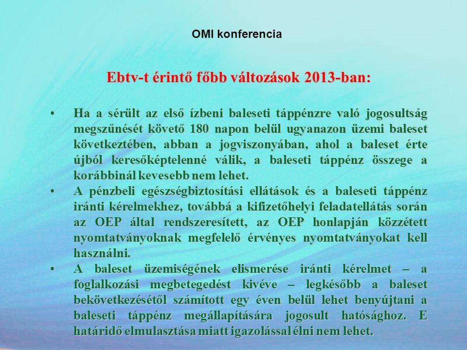 OMI konferencia Ebtv-t érintő főbb változások 2013-ban: •Ha a sérült az első ízbeni baleseti táppénzre való jogosultság megszűnését követő 180 napon b