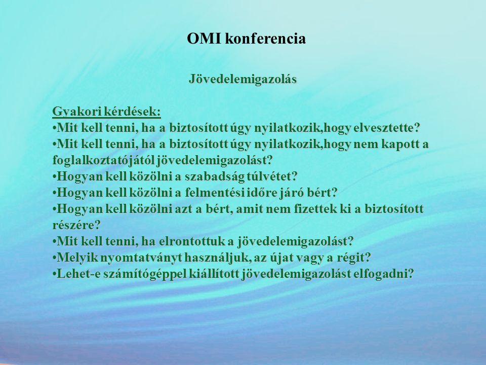 OMI konferencia Jövedelemigazolás Gyakori kérdések: •Mit kell tenni, ha a biztosított úgy nyilatkozik,hogy elvesztette? •Mit kell tenni, ha a biztosít