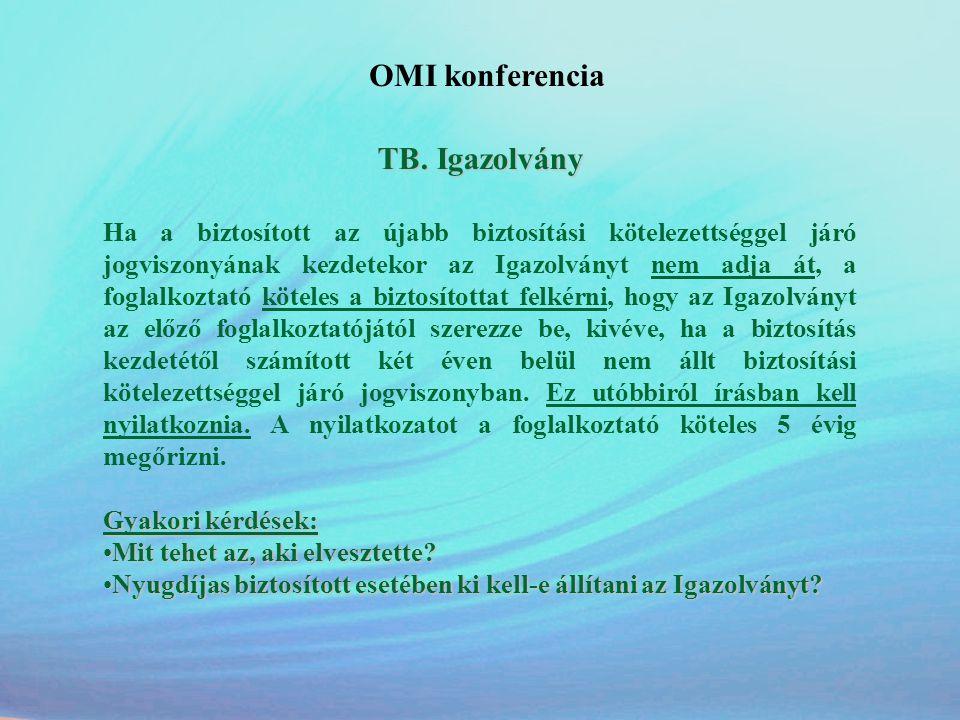 OMI konferencia TB. Igazolvány Ha a biztosított az újabb biztosítási kötelezettséggel járó jogviszonyának kezdetekor az Igazolványt nem adja át, a fog