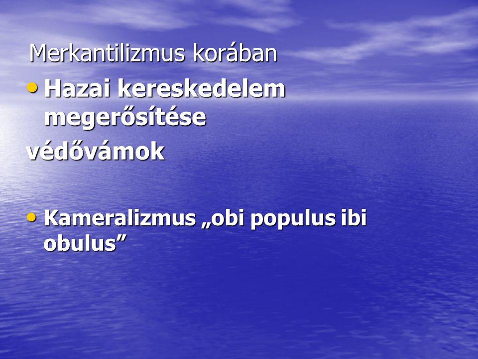 """Merkantilizmus korában • Hazai kereskedelem megerősítése védővámok • Kameralizmus """"obi populus ibi obulus"""""""