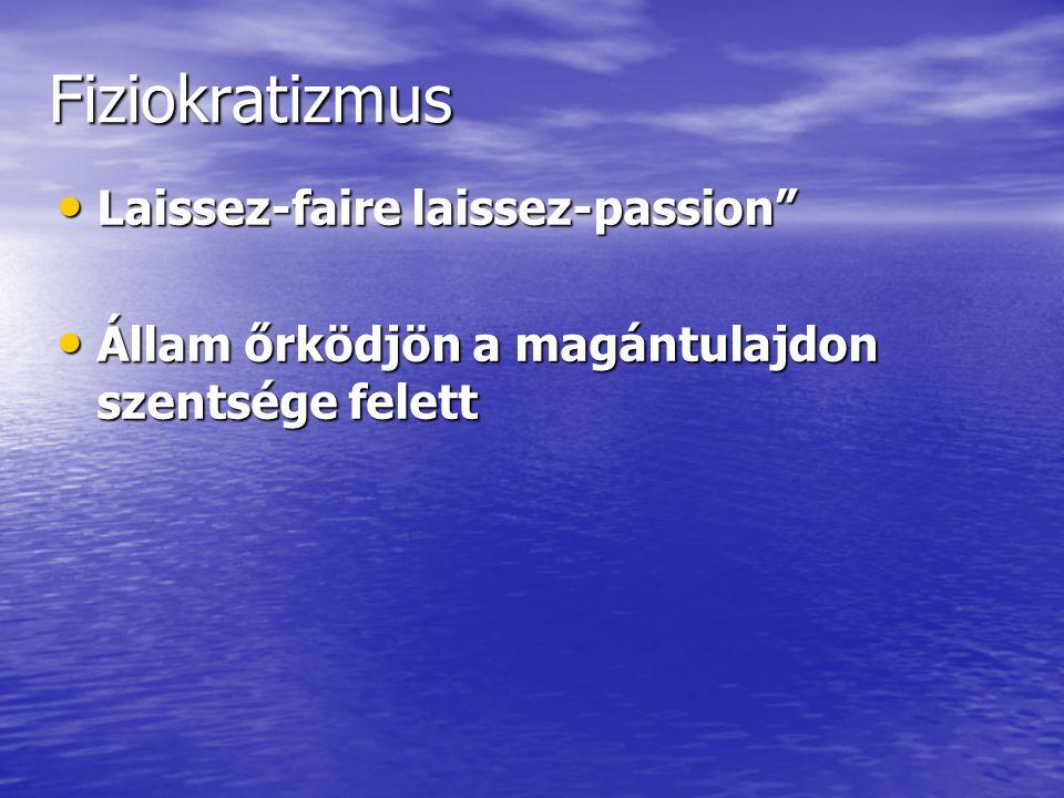 """Fiziokratizmus • Laissez-faire laissez-passion"""" • Állam őrködjön a magántulajdon szentsége felett"""