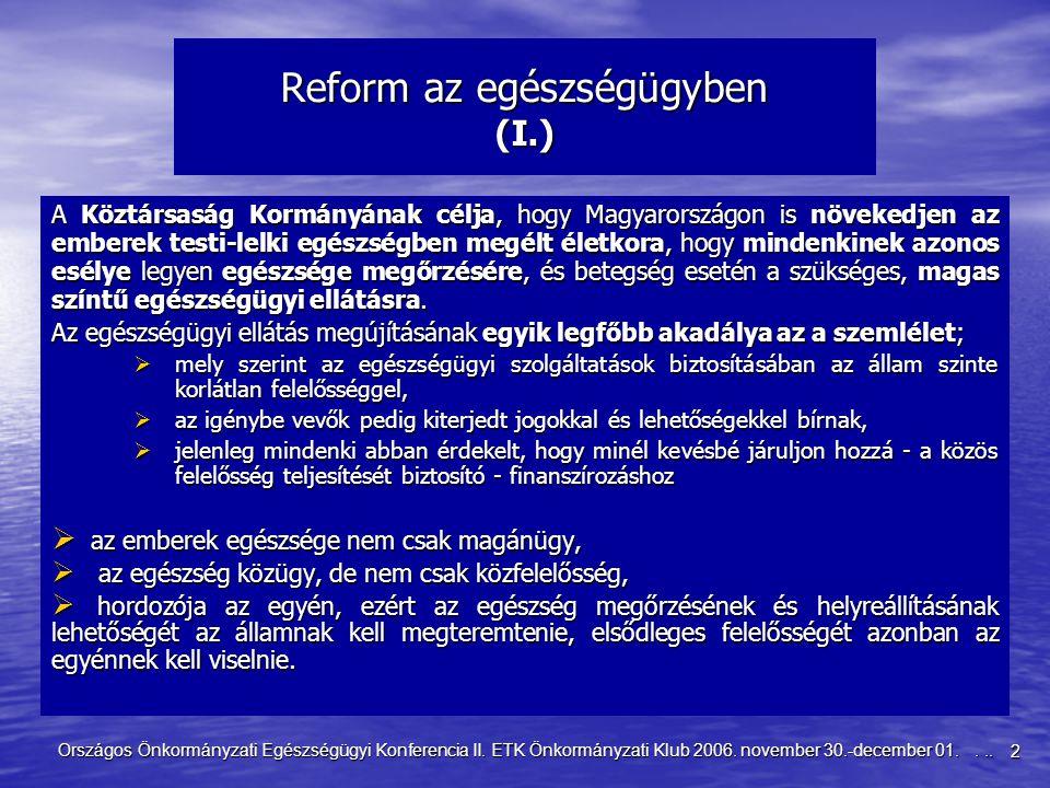 2 Országos Önkormányzati Egészségügyi Konferencia II. ETK Önkormányzati Klub 2006. november 30.-december 01.... Reform az egészségügyben (I.) A Köztár
