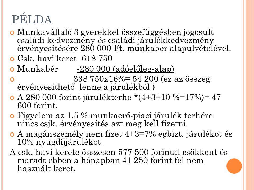 PÉLDA Munkavállaló 3 gyerekkel összefüggésben jogosult családi kedvezmény és családi járulékkedvezmény érvényesítésére 280 000 Ft. munkabér alapulvéte