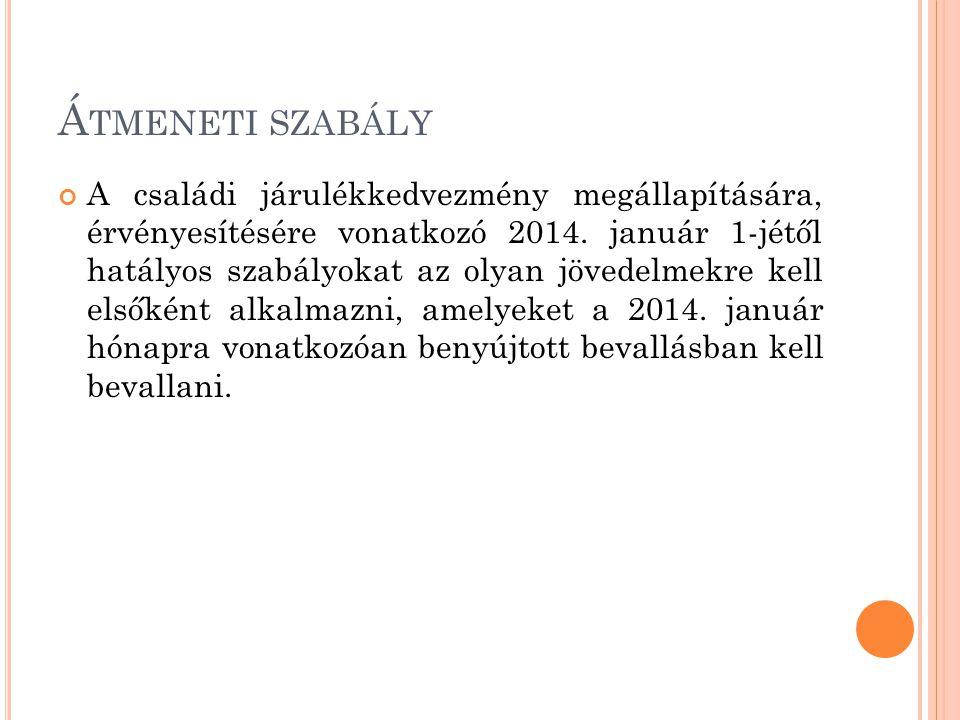 Á TMENETI SZABÁLY A családi járulékkedvezmény megállapítására, érvényesítésére vonatkozó 2014. január 1-jétől hatályos szabályokat az olyan jövedelmek