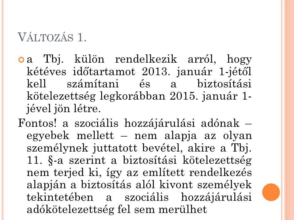 V ÁLTOZÁS 1. a Tbj. külön rendelkezik arról, hogy kétéves időtartamot 2013. január 1-jétől kell számítani és a biztosítási kötelezettség legkorábban 2