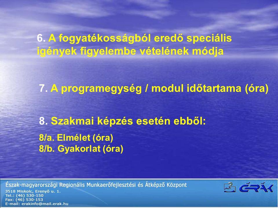 6. A fogyatékosságból eredő speciális igények figyelembe vételének módja 7.