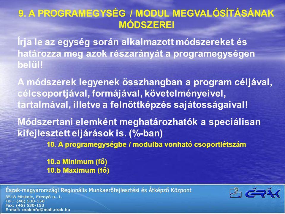 9. A PROGRAMEGYSÉG / MODUL MEGVALÓSÍTÁSÁNAK MÓDSZEREI Írja le az egység során alkalmazott módszereket és határozza meg azok részarányát a programegysé