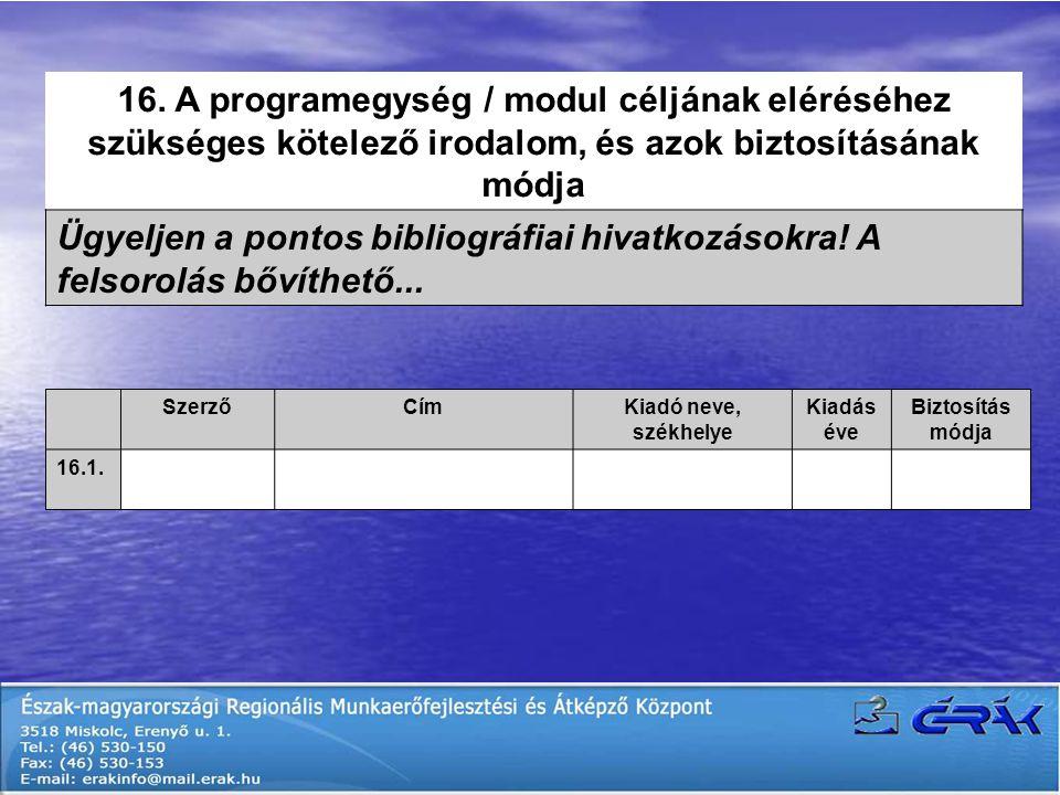 16. A programegység / modul céljának eléréséhez szükséges kötelező irodalom, és azok biztosításának módja Ügyeljen a pontos bibliográfiai hivatkozások