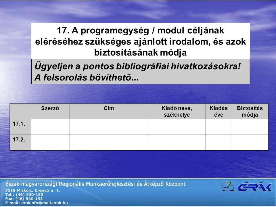 17. A programegység / modul céljának eléréséhez szükséges ajánlott irodalom, és azok biztosításának módja Ügyeljen a pontos bibliográfiai hivatkozások