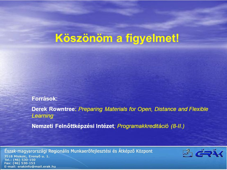 Források: Derek Rowntree: Preparing Materials for Open, Distance and Flexible Learning Nemzeti Felnőttképzési Intézet; Programakkreditáció (8-II.) Köszönöm a figyelmet!