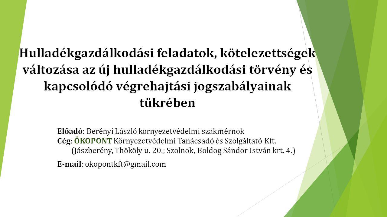 Előadó: Berényi László környezetvédelmi szakmérnök Cég: ÖKOPONT Környezetvédelmi Tanácsadó és Szolgáltató Kft. (Jászberény, Thököly u. 20.; Szolnok, B