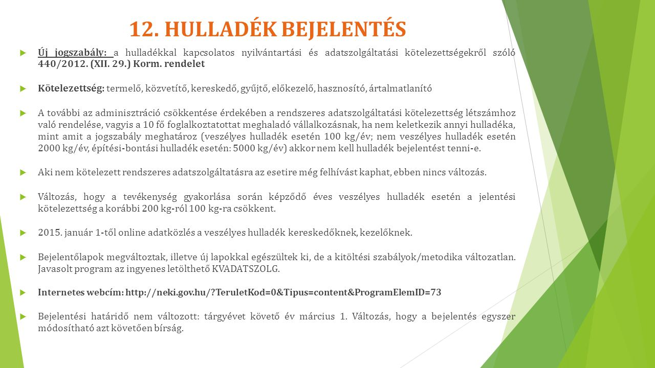 12. HULLADÉK BEJELENTÉS  Új jogszabály: a hulladékkal kapcsolatos nyilvántartási és adatszolgáltatási kötelezettségekről szóló 440/2012. (XII. 29.) K