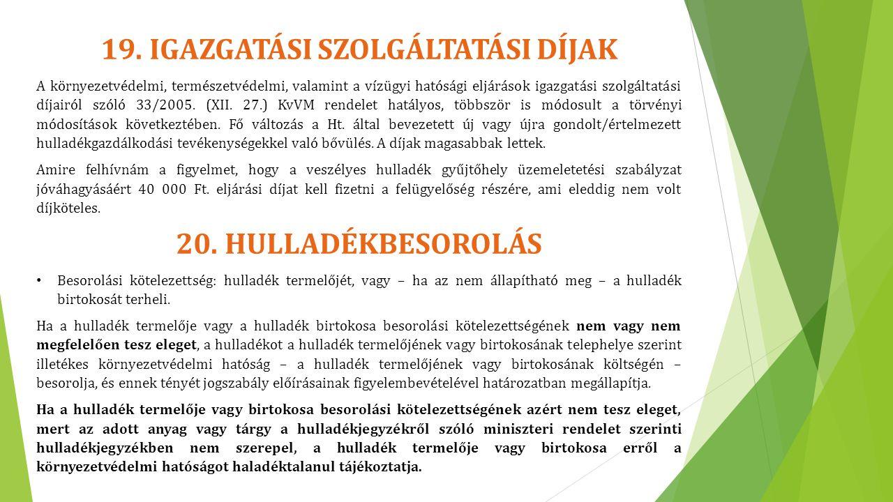 19. IGAZGATÁSI SZOLGÁLTATÁSI DÍJAK A környezetvédelmi, természetvédelmi, valamint a vízügyi hatósági eljárások igazgatási szolgáltatási díjairól szóló
