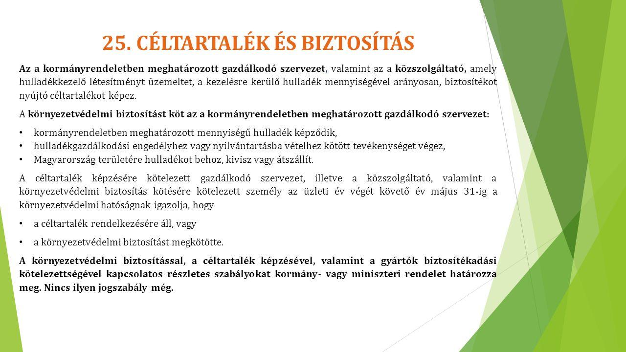 25. CÉLTARTALÉK ÉS BIZTOSÍTÁS Az a kormányrendeletben meghatározott gazdálkodó szervezet, valamint az a közszolgáltató, amely hulladékkezelő létesítmé