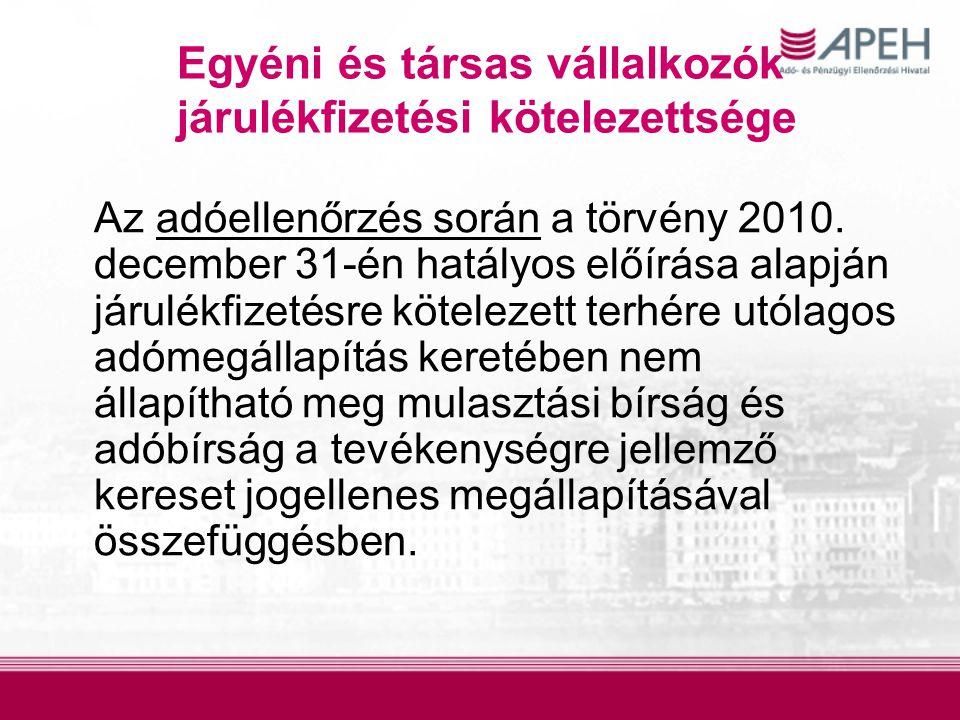 Egyéni és társas vállalkozók járulékfizetési kötelezettsége Az adóellenőrzés során a törvény 2010. december 31-én hatályos előírása alapján járulékfiz