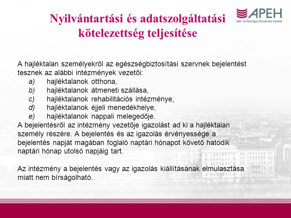 Nyilvántartási és adatszolgáltatási kötelezettség teljesítése A hajléktalan személyekről az egészségbiztosítási szervnek bejelentést tesznek az alábbi