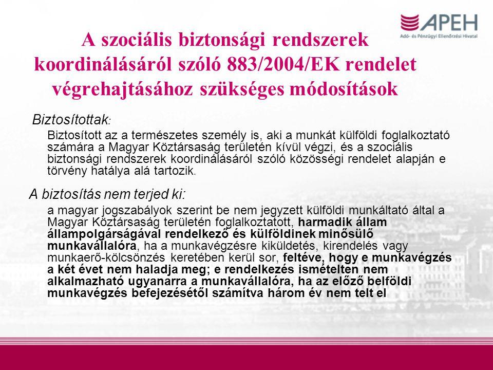 A szociális biztonsági rendszerek koordinálásáról szóló 883/2004/EK rendelet végrehajtásához szükséges módosítások Biztosítottak : Biztosított az a te
