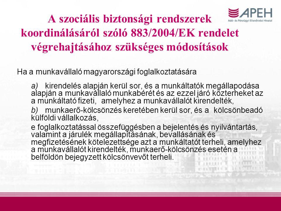 A szociális biztonsági rendszerek koordinálásáról szóló 883/2004/EK rendelet végrehajtásához szükséges módosítások Ha a munkavállaló magyarországi fog