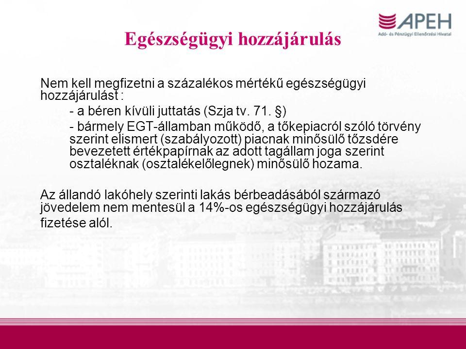 Egészségügyi hozzájárulás Nem kell megfizetni a százalékos mértékű egészségügyi hozzájárulást : - a béren kívüli juttatás (Szja tv.