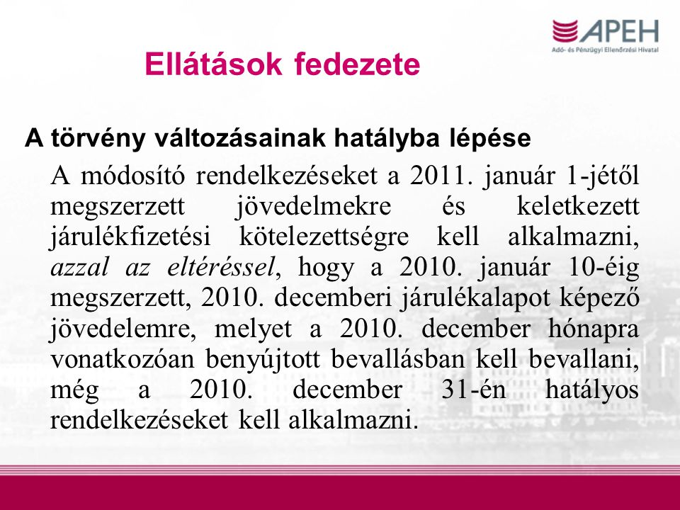 Ellátások fedezete A törvény változásainak hatályba lépése A módosító rendelkezéseket a 2011. január 1-jétől megszerzett jövedelmekre és keletkezett j