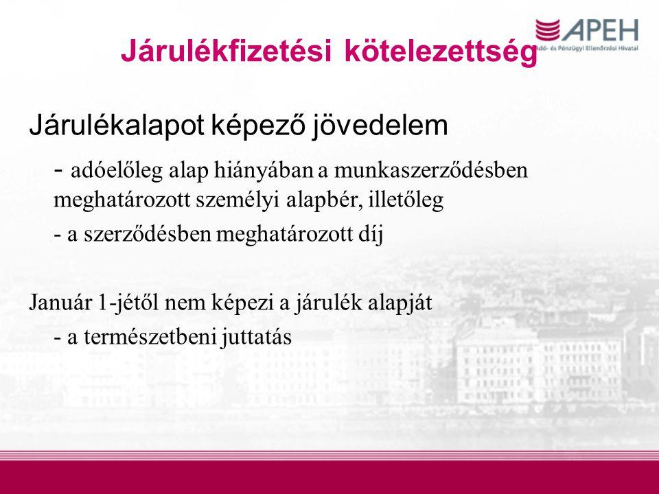 Járulékfizetési kötelezettség Járulékalapot képező jövedelem - adóelőleg alap hiányában a munkaszerződésben meghatározott személyi alapbér, illetőleg - a szerződésben meghatározott díj Január 1-jétől nem képezi a járulék alapját - a természetbeni juttatás