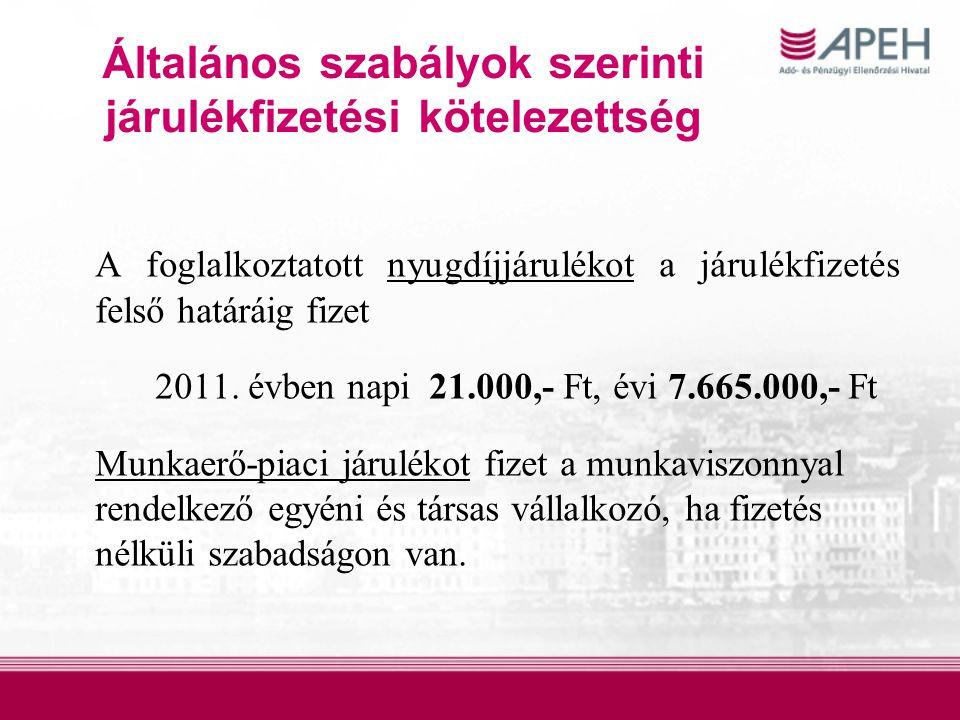 Általános szabályok szerinti járulékfizetési kötelezettség A foglalkoztatott nyugdíjjárulékot a járulékfizetés felső határáig fizet 2011. évben napi 2