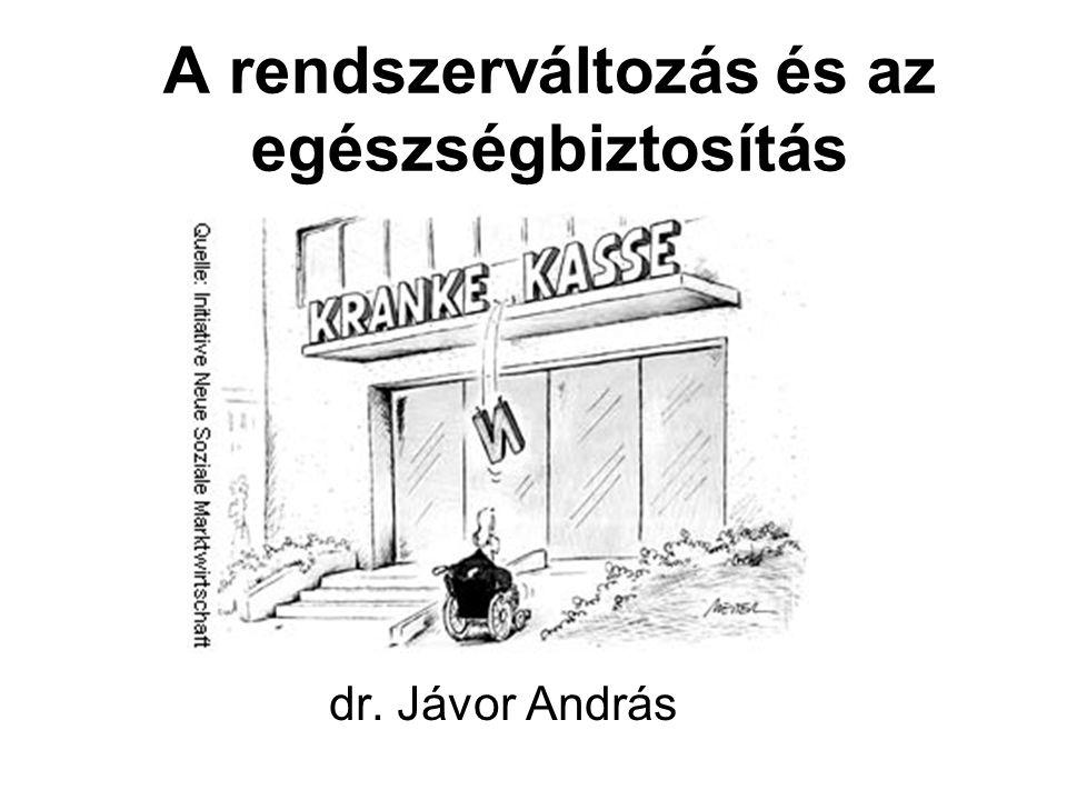 A rendszerváltozás és az egészségbiztosítás dr. Jávor András