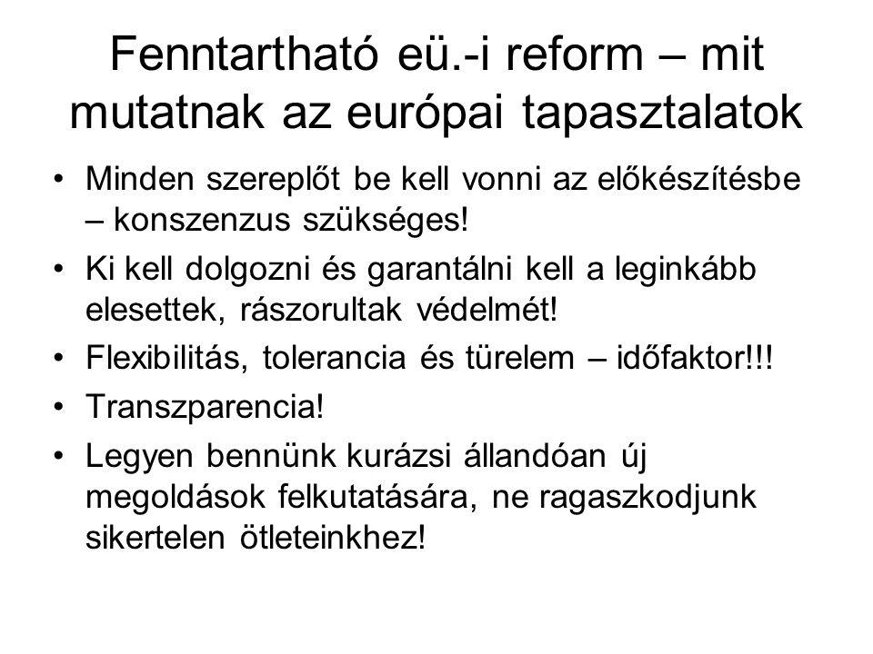 Fenntartható eü.-i reform – mit mutatnak az európai tapasztalatok •Minden szereplőt be kell vonni az előkészítésbe – konszenzus szükséges! •Ki kell do