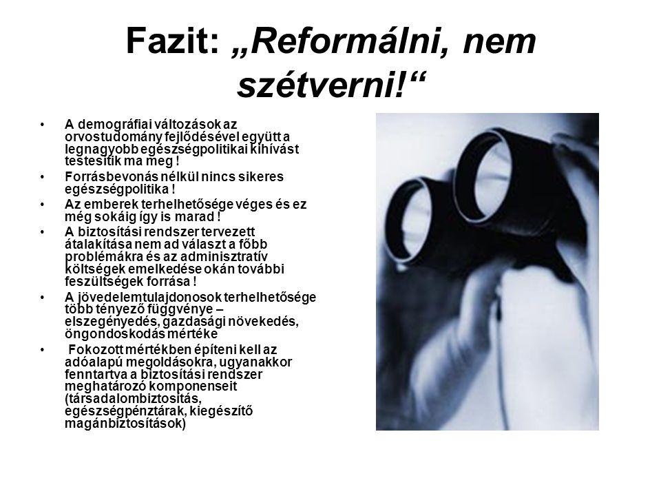 """Fazit: """"Reformálni, nem szétverni!"""" •A demográfiai változások az orvostudomány fejlődésével együtt a legnagyobb egészségpolitikai kihívást testesítik"""