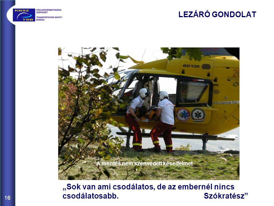 """LEZÁRÓ GONDOLAT 16 A mentés nem szenvedett késedelmet """"Sok van ami csodálatos, de az embernél nincs csodálatosabb."""