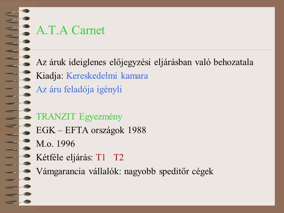A.T.A Carnet Az áruk ideiglenes előjegyzési eljárásban való behozatala Kiadja: Kereskedelmi kamara Az áru feladója igényli TRANZIT Egyezmény EGK – EFT