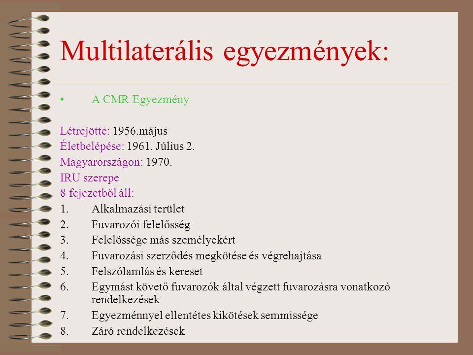 Multilaterális egyezmények: •A CMR Egyezmény Létrejötte: 1956.május Életbelépése: 1961. Július 2. Magyarországon: 1970. IRU szerepe 8 fejezetből áll: