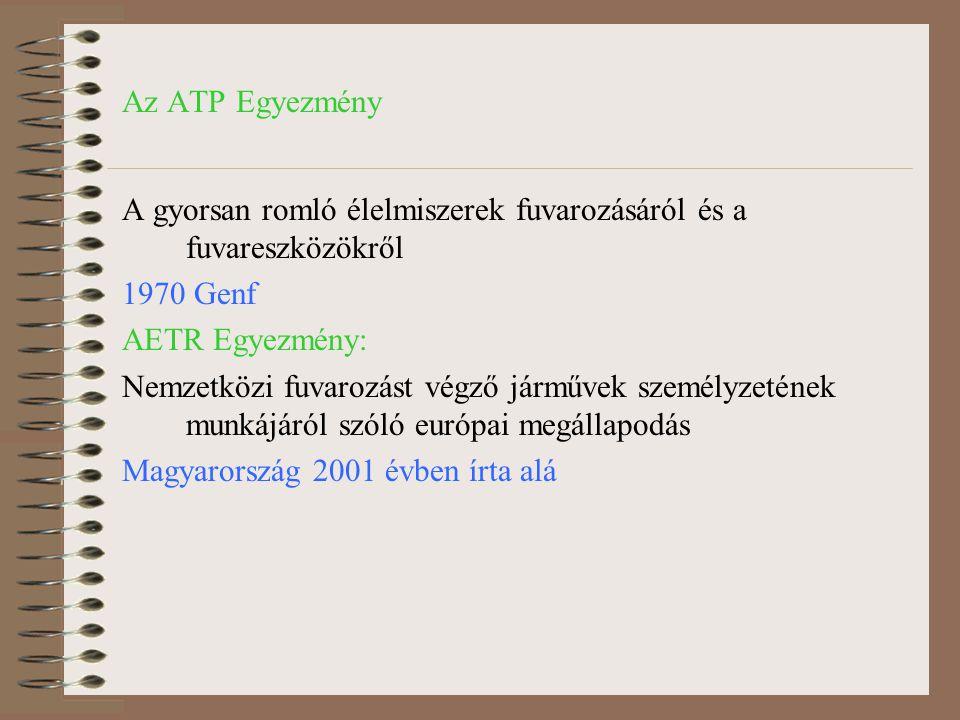 Az ATP Egyezmény A gyorsan romló élelmiszerek fuvarozásáról és a fuvareszközökről 1970 Genf AETR Egyezmény: Nemzetközi fuvarozást végző járművek szemé