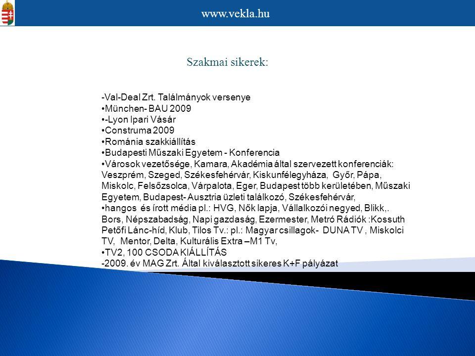 Szakmai sikerek: -Val-Deal Zrt. Találmányok versenye •München- BAU 2009 •-Lyon Ipari Vásár •Construma 2009 •Románia szakkiállítás •Budapesti Műszaki E
