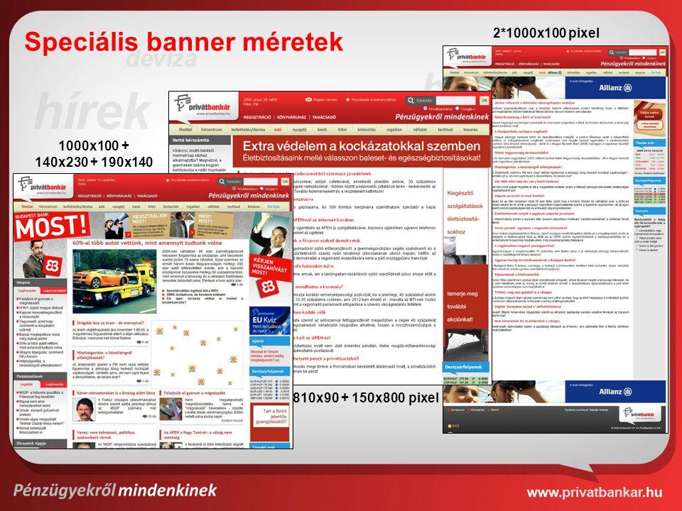 2*1000x100 pixel 810x90 + 150x800 pixel 1000x100 + 140x230 + 190x140 Speciális banner méretek