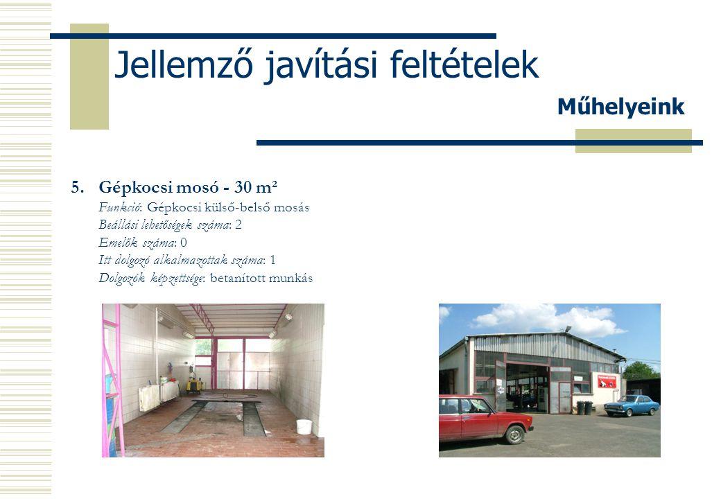 Jellemző javítási feltételek 1.Raktárhelyiség - 52 m² Funkció: Alkatrészek és tartozékok tárolása Itt dolgozó alkalmazottak száma: 1 Dolgozók képzettsége: raktáros 2.Veszélyes anyag és hulladék tároló - 15 m² Funkció: Veszélyes anyagok tárolása 3.Ügyfélváró - 15 m² Funkció: ügyfélváró és adminisztráció Itt dolgozó alkalmazottak száma: 3 Dolgozók képzettsége: adminisztrátor (érettségizett) 4.Kommunális helyiségek - 25 m² Ügyfelek és dolgozók részére külön-külön kialakítva.