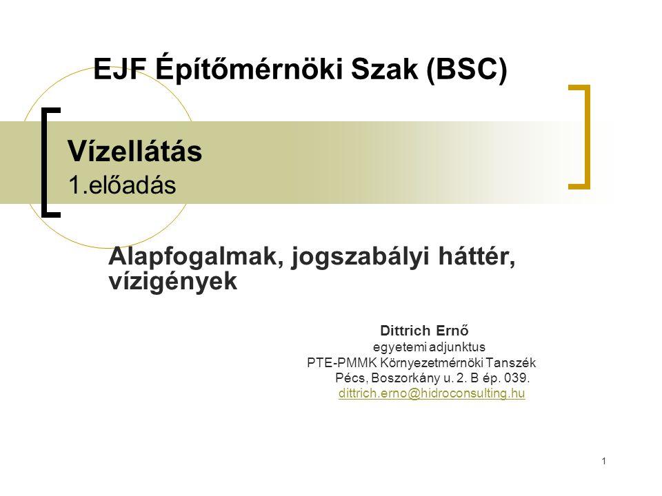 1 Vízellátás 1.előadás Alapfogalmak, jogszabályi háttér, vízigények Dittrich Ernő egyetemi adjunktus PTE-PMMK Környezetmérnöki Tanszék Pécs, Boszorkán