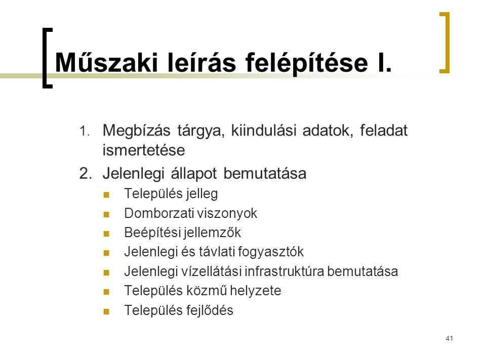 Műszaki leírás felépítése I. 1. Megbízás tárgya, kiindulási adatok, feladat ismertetése 2.Jelenlegi állapot bemutatása  Település jelleg  Domborzati