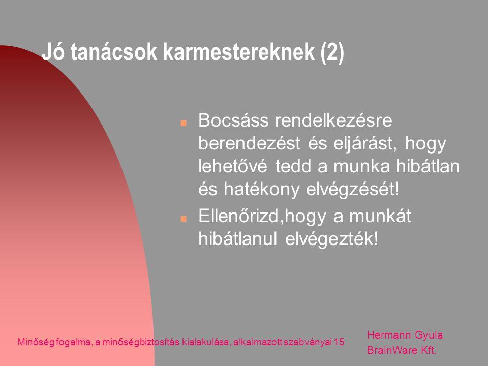 Jó tanácsok karmestereknek (2) n Bocsáss rendelkezésre berendezést és eljárást, hogy lehetővé tedd a munka hibátlan és hatékony elvégzését! n Ellenőri