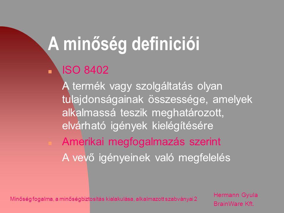 A minőség definiciói n ISO 8402 A termék vagy szolgáltatás olyan tulajdonságainak összessége, amelyek alkalmassá teszik meghatározott, elvárható igény