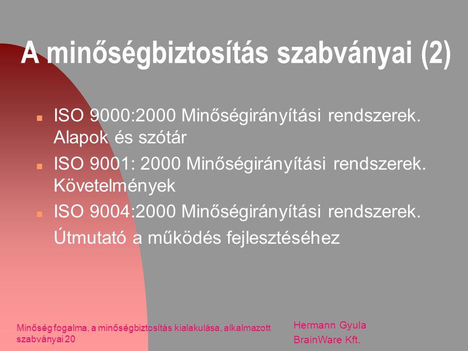 A minőségbiztosítás szabványai (2) n ISO 9000:2000 Minőségirányítási rendszerek. Alapok és szótár n ISO 9001: 2000 Minőségirányítási rendszerek. Követ