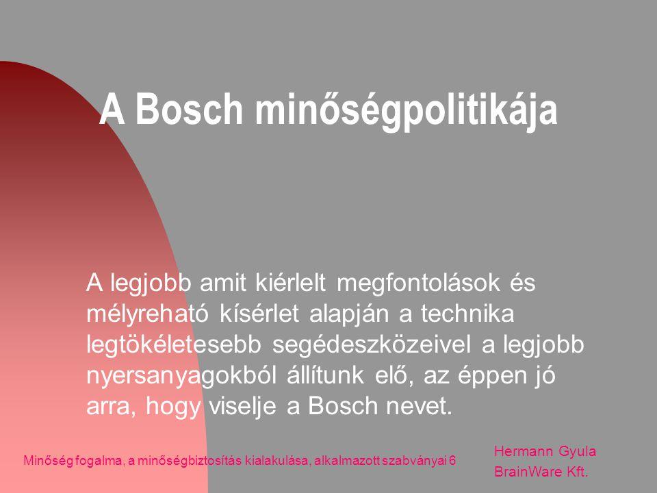 A Bosch minőségpolitikája A legjobb amit kiérlelt megfontolások és mélyreható kísérlet alapján a technika legtökéletesebb segédeszközeivel a legjobb n