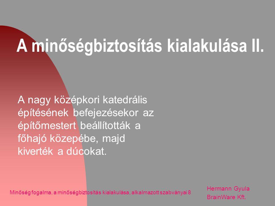 A minőségbiztosítás szabványai (1) Hermann Gyula BrainWare Kft.